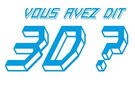 Exhibition: VOUS AVEZ DIT 3D ?